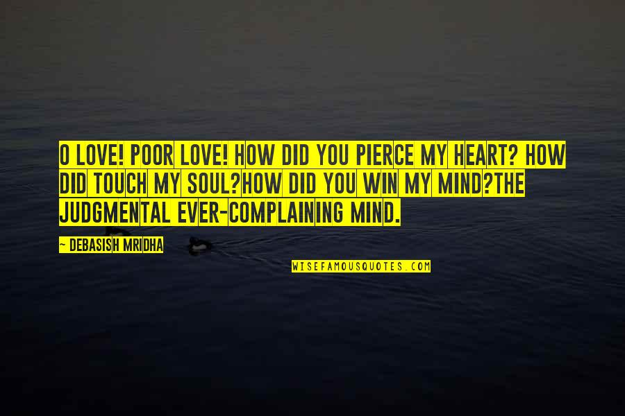 Hawkesworth's Quotes By Debasish Mridha: O love! Poor love! How did you pierce