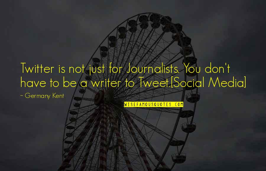 Hawkesworth's Quotes By Germany Kent: Twitter is not just for Journalists. You don't