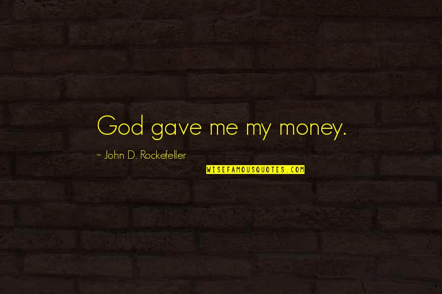 Hawkesworth's Quotes By John D. Rockefeller: God gave me my money.