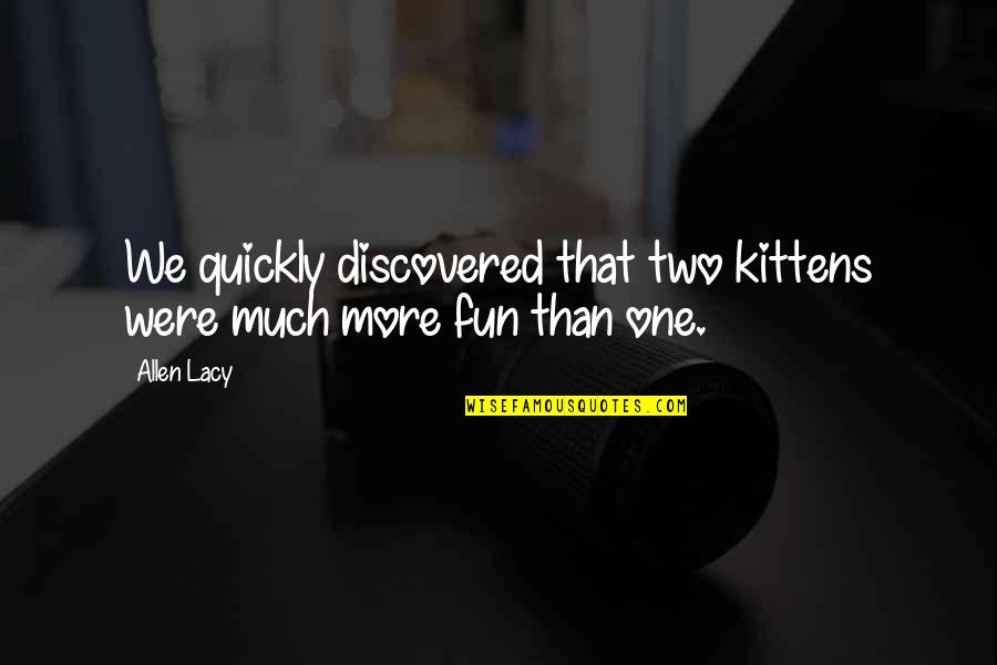 Hayate No Gotoku Funny Quotes By Allen Lacy: We quickly discovered that two kittens were much