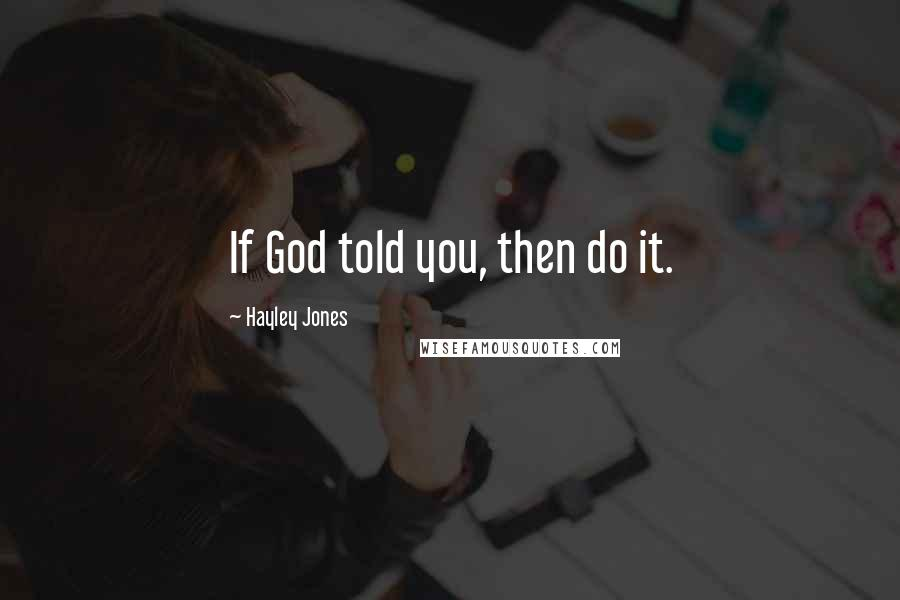 Hayley Jones quotes: If God told you, then do it.