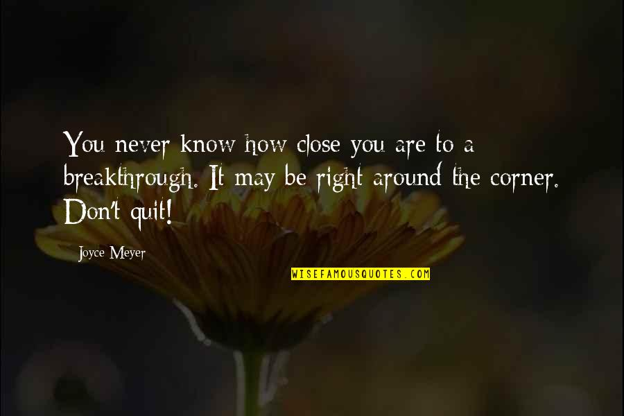 Haylor Love Quotes By Joyce Meyer: You never know how close you are to