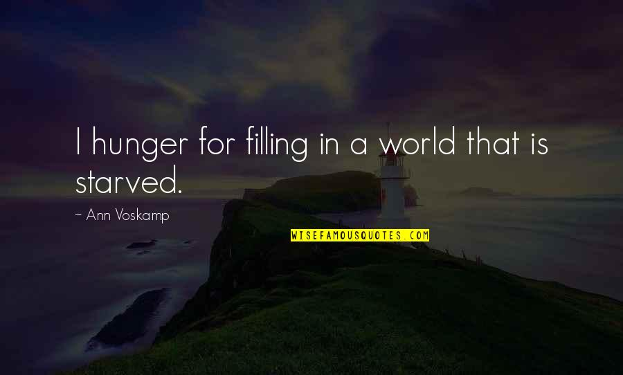 Haymarket Riot Quotes By Ann Voskamp: I hunger for filling in a world that