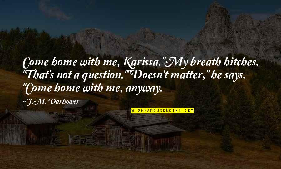 "Haymarket Riot Quotes By J.M. Darhower: Come home with me, Karissa.""My breath hitches. ""That's"