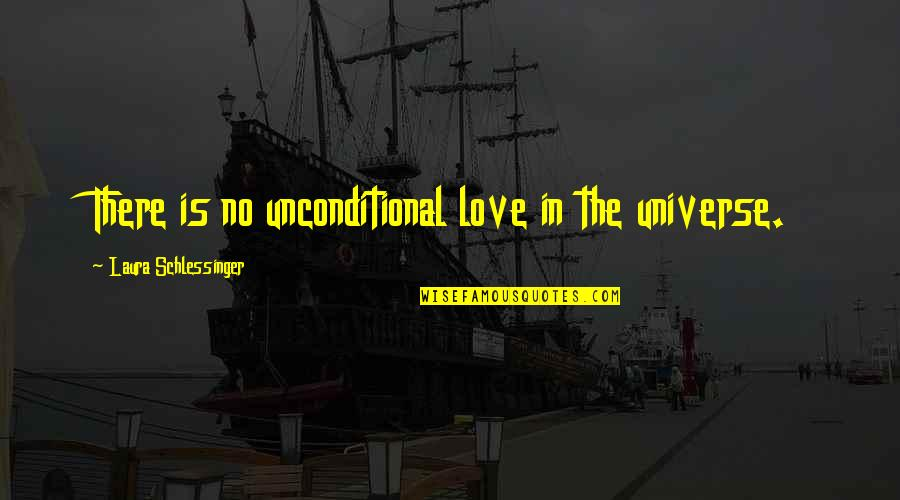 Haymarket Riot Quotes By Laura Schlessinger: There is no unconditional love in the universe.