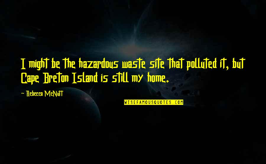 Hazardous Waste Quotes By Rebecca McNutt: I might be the hazardous waste site that