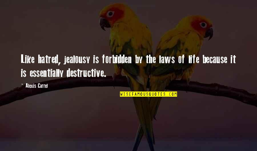 Hazari Prasad Dwivedi Quotes By Alexis Carrel: Like hatred, jealousy is forbidden by the laws