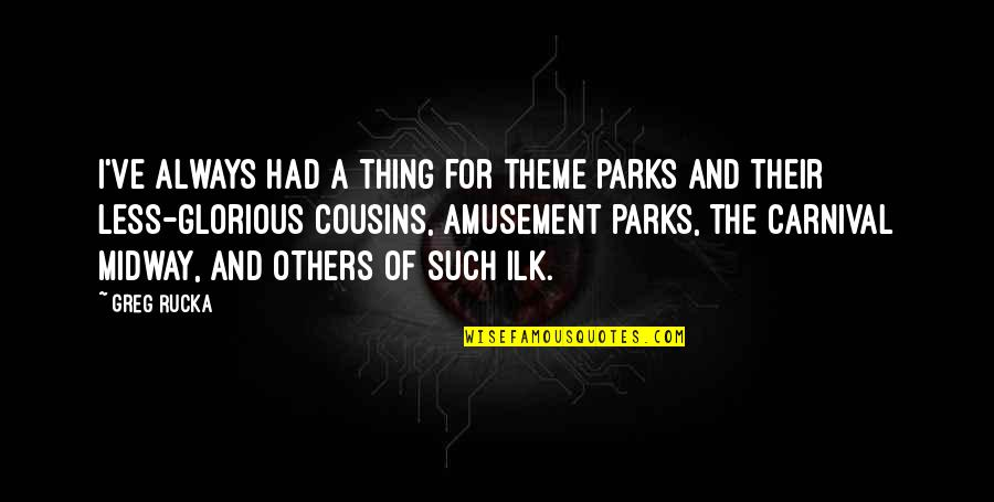Hazari Prasad Dwivedi Quotes By Greg Rucka: I've always had a thing for theme parks