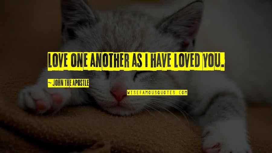 Hazari Prasad Dwivedi Quotes By John The Apostle: Love one another as I have loved you.