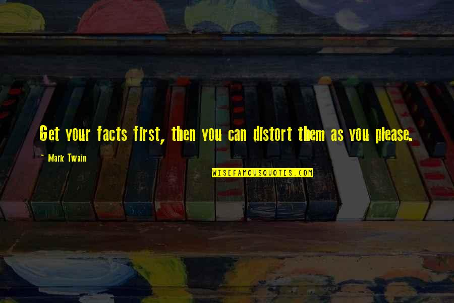 Hazari Prasad Dwivedi Quotes By Mark Twain: Get your facts first, then you can distort