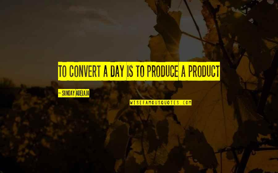 Hazari Prasad Dwivedi Quotes By Sunday Adelaja: To convert a day is to produce a