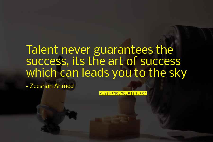 Hazari Prasad Dwivedi Quotes By Zeeshan Ahmed: Talent never guarantees the success, its the art