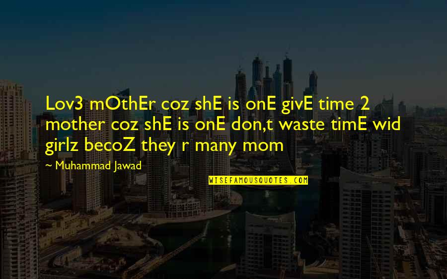 Haze Weed Quotes By Muhammad Jawad: Lov3 mOthEr coz shE is onE givE time