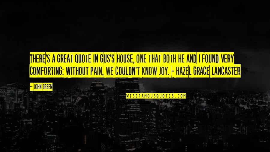 Hazel And Gus Quotes By John Green: There's a great quote in Gus's house, one