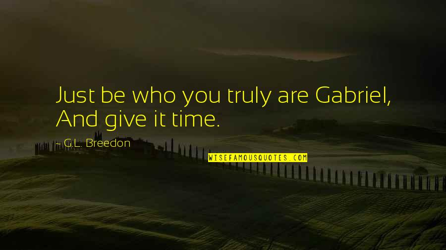 Hazel Eye Quotes By G.L. Breedon: Just be who you truly are Gabriel, And
