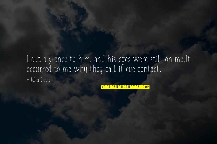 Hazel Eye Quotes By John Green: I cut a glance to him, and his
