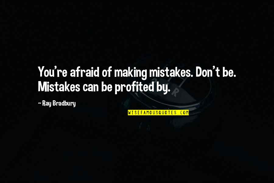 Hazel Eye Quotes By Ray Bradbury: You're afraid of making mistakes. Don't be. Mistakes