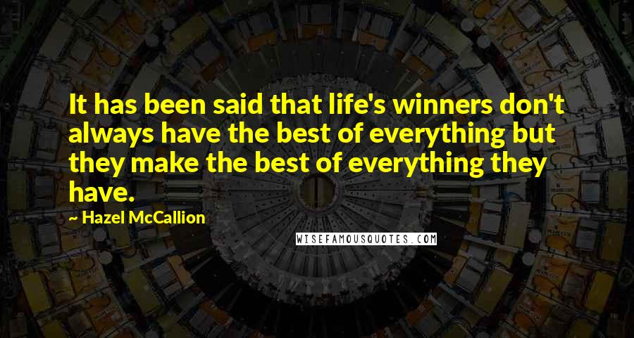 Hazel McCallion quotes: It has been said that life's winners don't always have the best of everything but they make the best of everything they have.