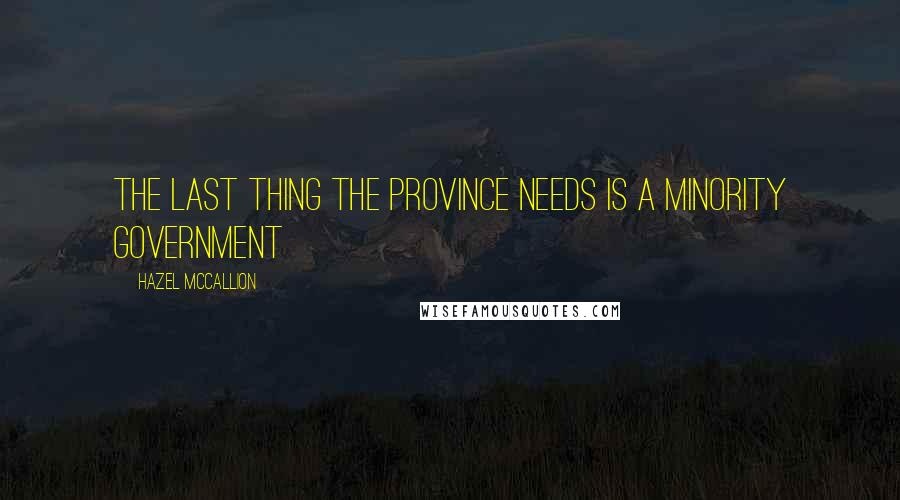 Hazel McCallion quotes: The last thing the Province needs is a minority government