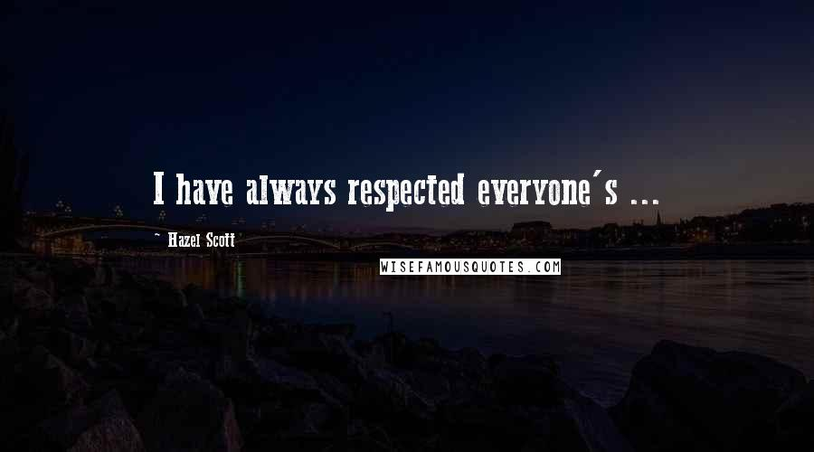 Hazel Scott quotes: I have always respected everyone's ...