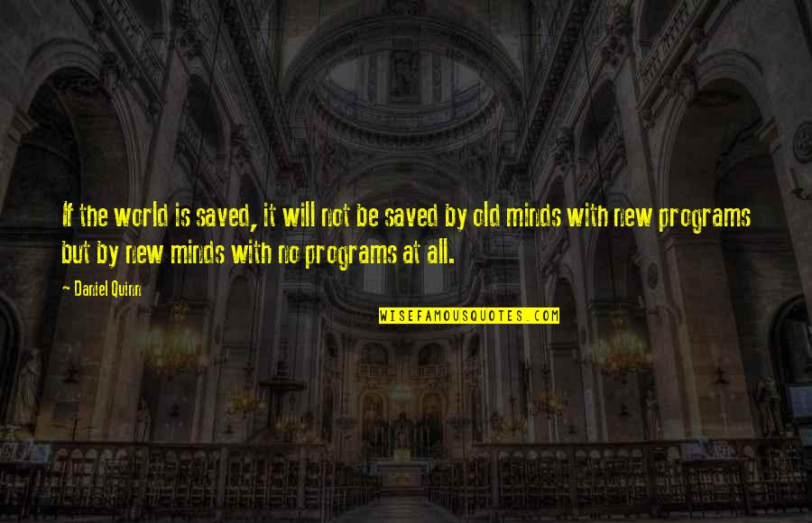 Hazing Prevention Quotes By Daniel Quinn: If the world is saved, it will not
