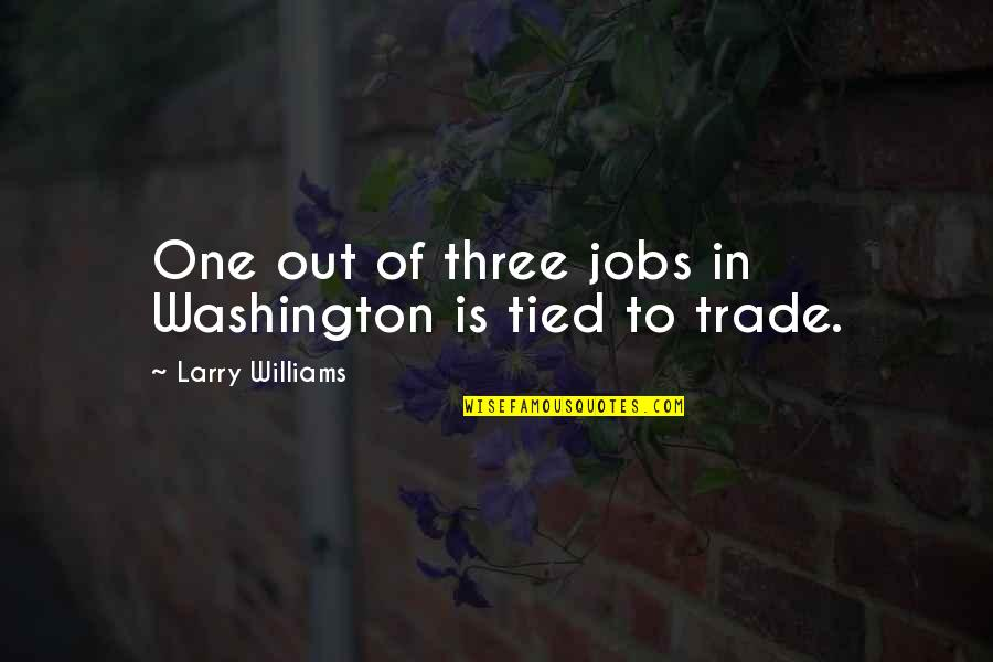 Hazing Prevention Quotes By Larry Williams: One out of three jobs in Washington is