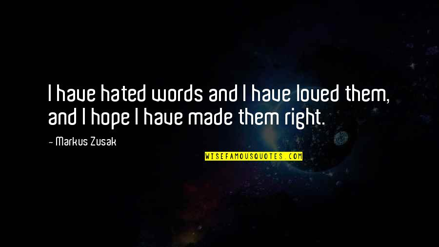 Hazing Prevention Quotes By Markus Zusak: I have hated words and I have loved