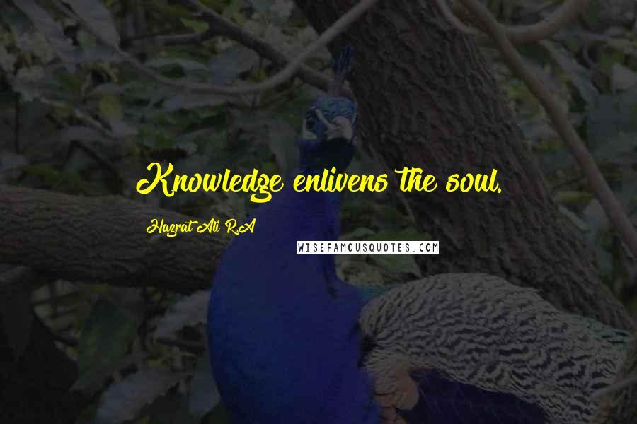 Hazrat Ali R.A quotes: Knowledge enlivens the soul.