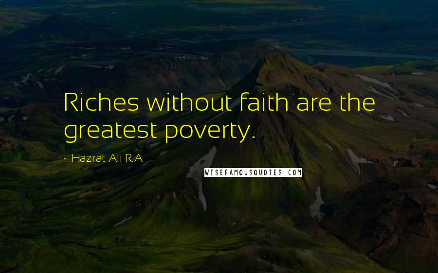 Hazrat Ali R.A quotes: Riches without faith are the greatest poverty.