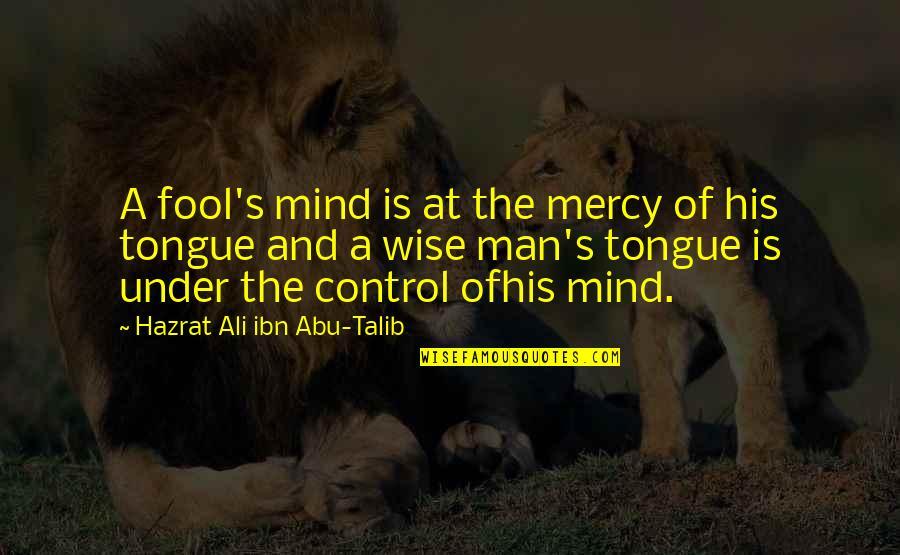 Hazrat Ali R A Quotes By Hazrat Ali Ibn Abu-Talib: A fool's mind is at the mercy of