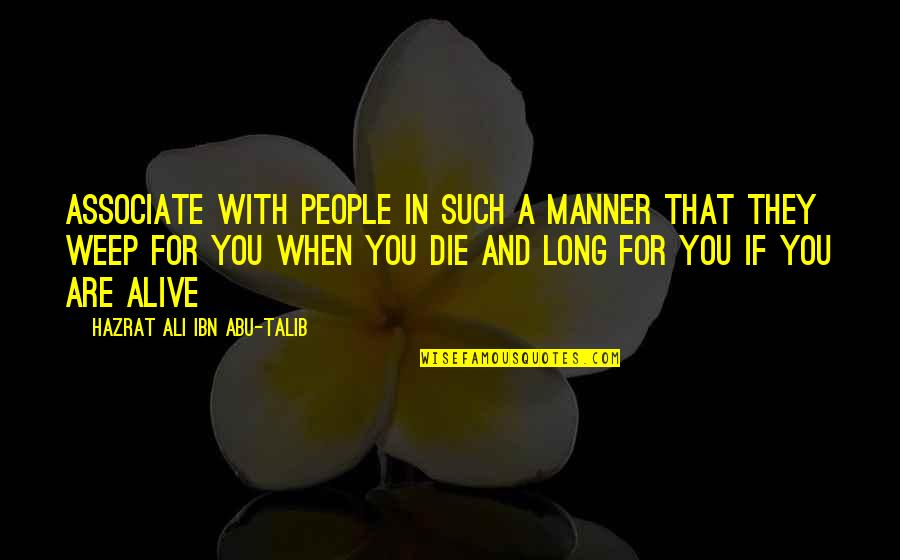 Hazrat Ali R A Quotes By Hazrat Ali Ibn Abu-Talib: Associate with people in such a manner that