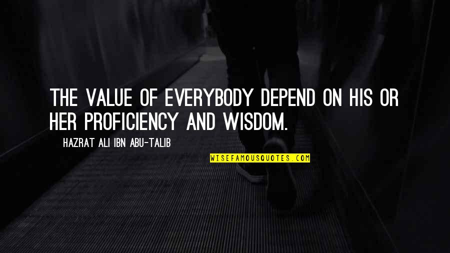Hazrat Ali R A Quotes By Hazrat Ali Ibn Abu-Talib: The value of everybody depend on his or