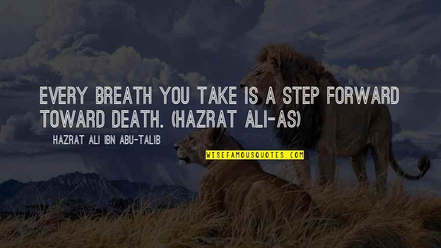 Hazrat Ali R A Quotes By Hazrat Ali Ibn Abu-Talib: Every breath you take is a step forward