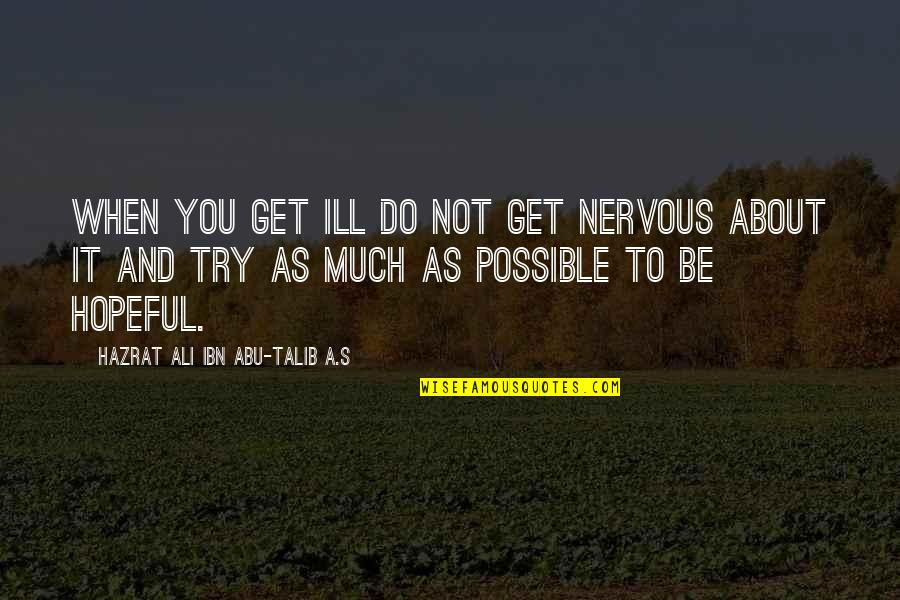 Hazrat Ali R A Quotes By Hazrat Ali Ibn Abu-Talib A.S: When you get ill do not get nervous