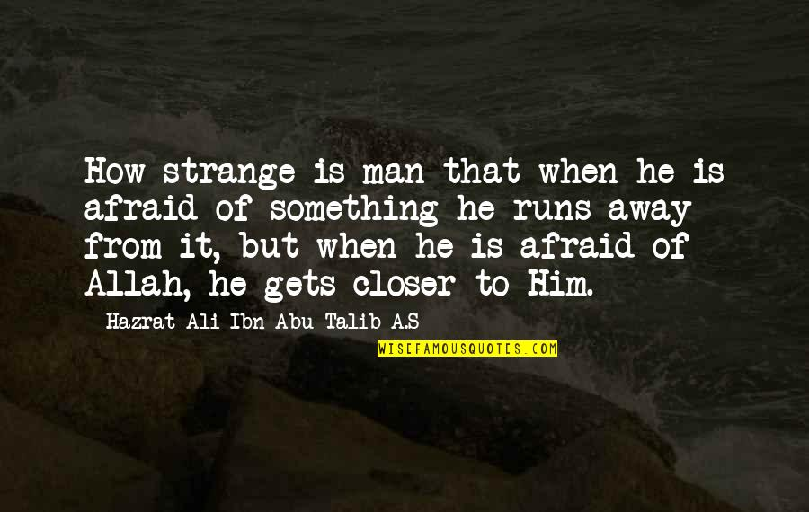 Hazrat Ali R A Quotes By Hazrat Ali Ibn Abu-Talib A.S: How strange is man that when he is