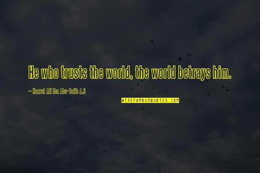 Hazrat Ali R A Quotes By Hazrat Ali Ibn Abu-Talib A.S: He who trusts the world, the world betrays
