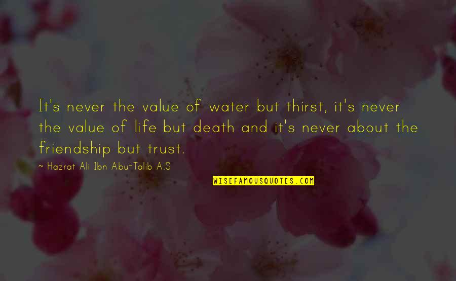 Hazrat Ali R A Quotes By Hazrat Ali Ibn Abu-Talib A.S: It's never the value of water but thirst,