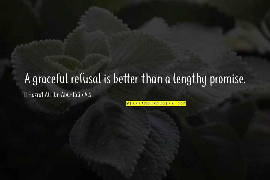 Hazrat Ali R A Quotes By Hazrat Ali Ibn Abu-Talib A.S: A graceful refusal is better than a lengthy