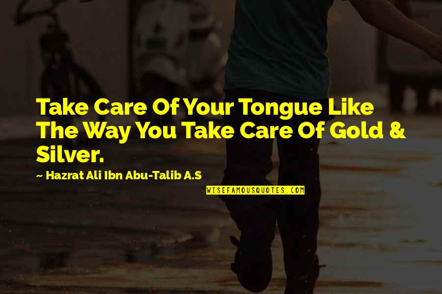Hazrat Ali R A Quotes By Hazrat Ali Ibn Abu-Talib A.S: Take Care Of Your Tongue Like The Way