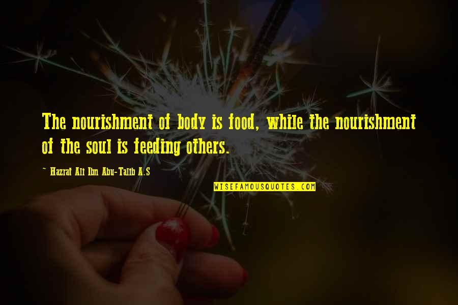 Hazrat Ali R A Quotes By Hazrat Ali Ibn Abu-Talib A.S: The nourishment of body is food, while the
