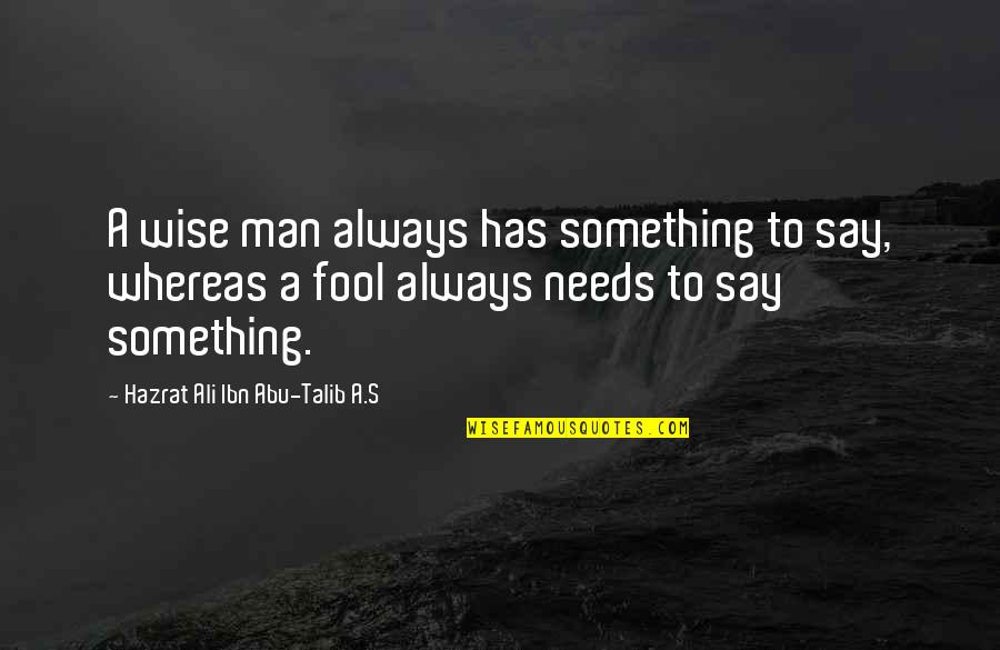 Hazrat Ali R A Quotes By Hazrat Ali Ibn Abu-Talib A.S: A wise man always has something to say,