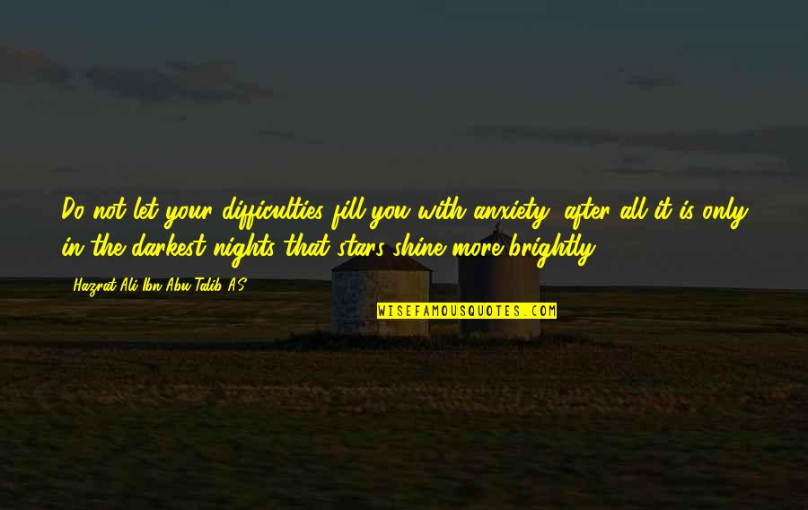 Hazrat Ali R A Quotes By Hazrat Ali Ibn Abu-Talib A.S: Do not let your difficulties fill you with