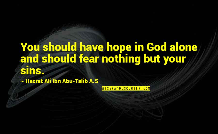 Hazrat Ali R A Quotes By Hazrat Ali Ibn Abu-Talib A.S: You should have hope in God alone and
