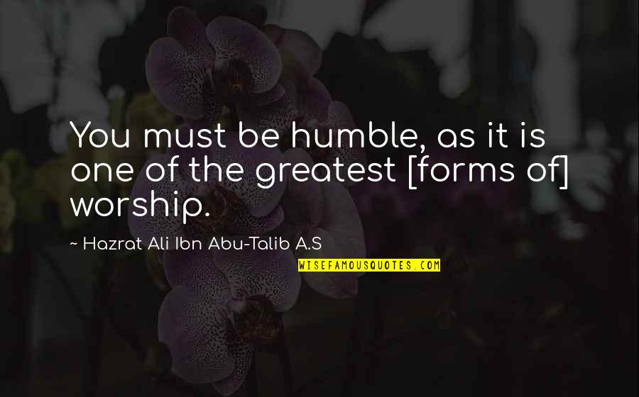 Hazrat Ali R A Quotes By Hazrat Ali Ibn Abu-Talib A.S: You must be humble, as it is one