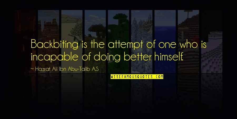 Hazrat Ali R A Quotes By Hazrat Ali Ibn Abu-Talib A.S: Backbiting is the attempt of one who is