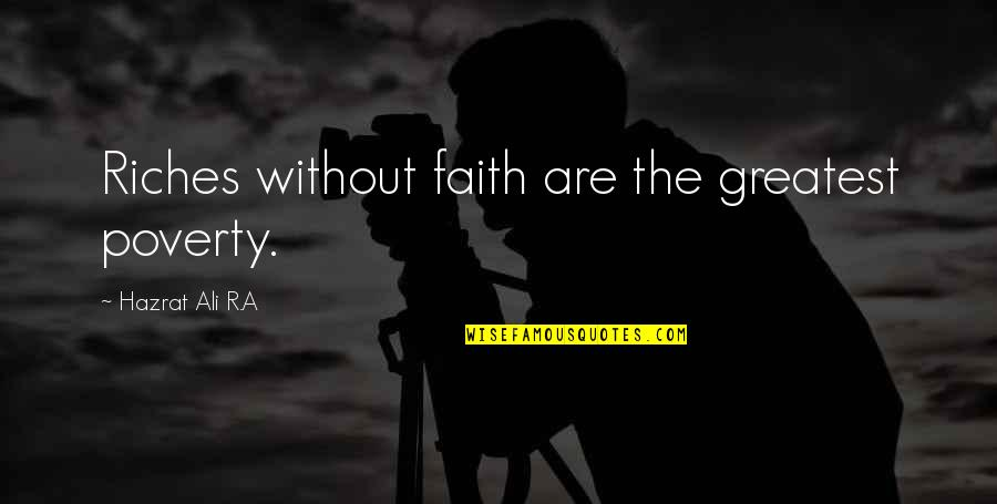 Hazrat Ali R A Quotes By Hazrat Ali R.A: Riches without faith are the greatest poverty.