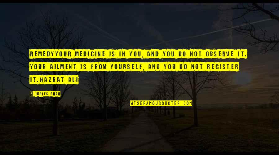 Hazrat Ali R A Quotes By Idries Shah: RemedyYour medicine is in you, and you do