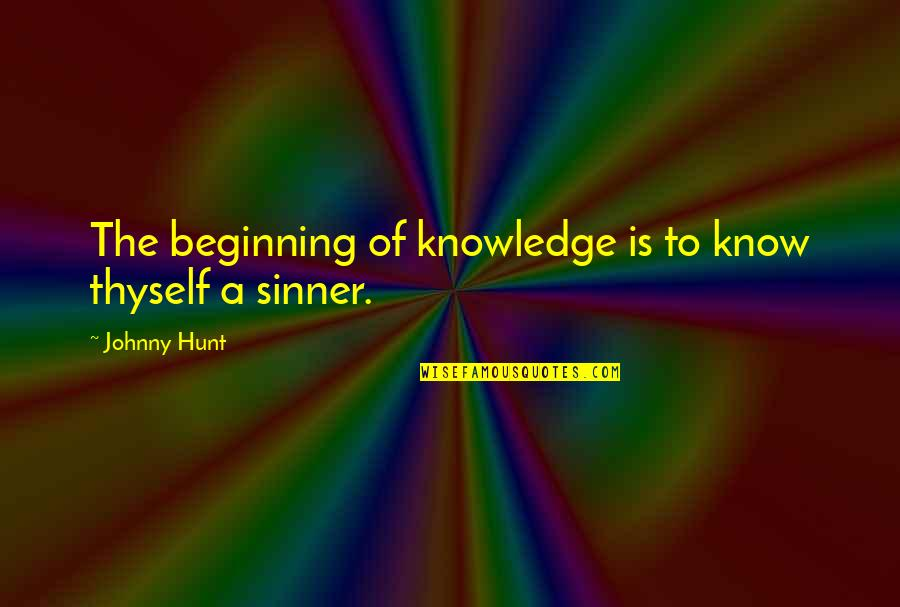 Hazrat Muhammad Saww Quotes By Johnny Hunt: The beginning of knowledge is to know thyself