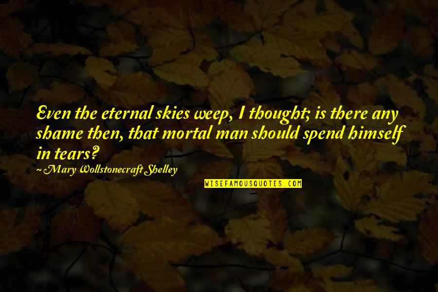 Hazrat Muhammad Saww Quotes By Mary Wollstonecraft Shelley: Even the eternal skies weep, I thought; is
