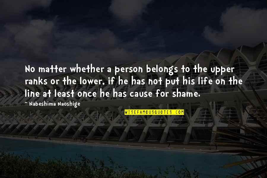 Hazrat Muhammad Saww Quotes By Nabeshima Naoshige: No matter whether a person belongs to the